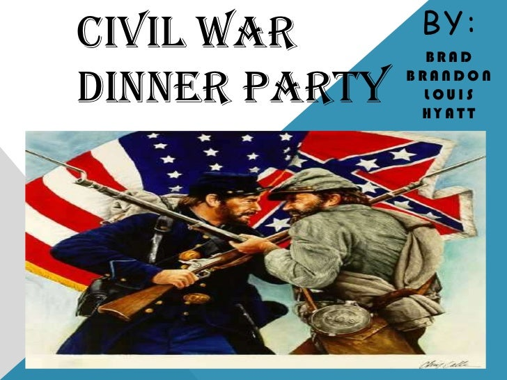 By: <br />Brad BrandonLouis Hyatt<br />Civil War Dinner Party<br />