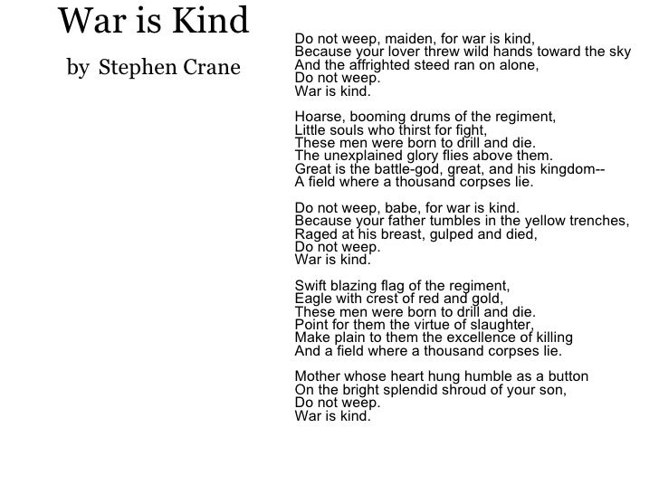 """explication of war is kind Analysis: """"from war is kind"""" by stephen crane is a very pessimistic and sceptical poem on the theme """"war"""" 'the unexplained glory flies above them', it seems ."""