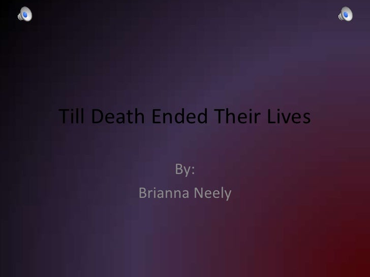 Till Death Ended Their Lives<br />By:<br />Brianna Neely<br />