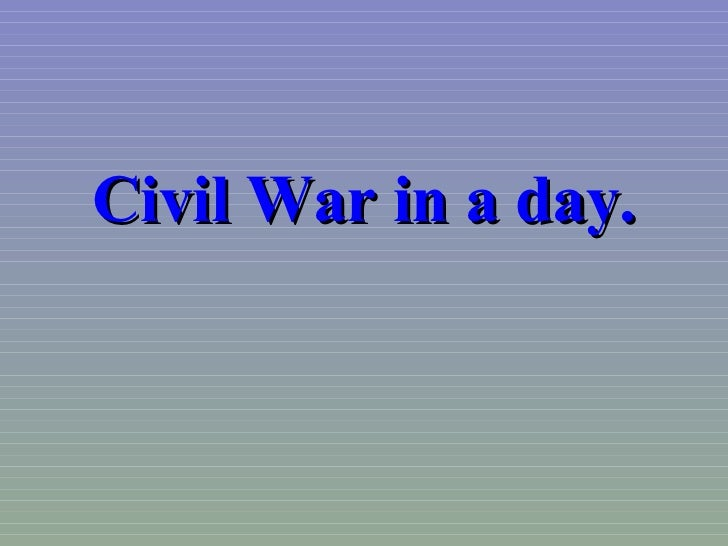 Civil War in a day.