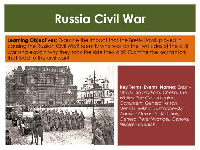 Russia Civil War Key Terms, Events, Names: Brest – Litovsk, Sovnarkom, Cheka, The Whites, The Czech Legion, Comintern, Gen...