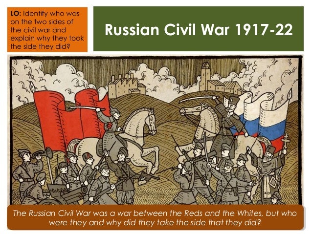 the russian civil war The russian civil war was the most important event of its kind in the 20th century it changed the lives of over half a billion people and dramatically shaped the political, human and economic geography of europe, the far east and central asia.