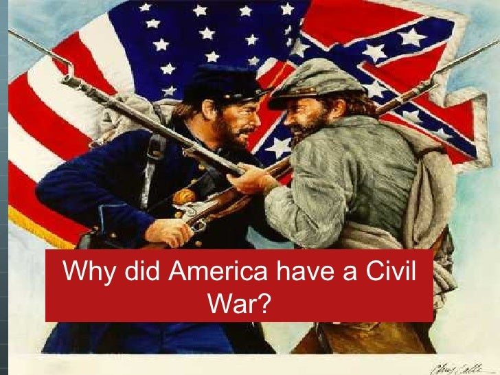 Why did america have a civil war? Why did America have a Civil War?