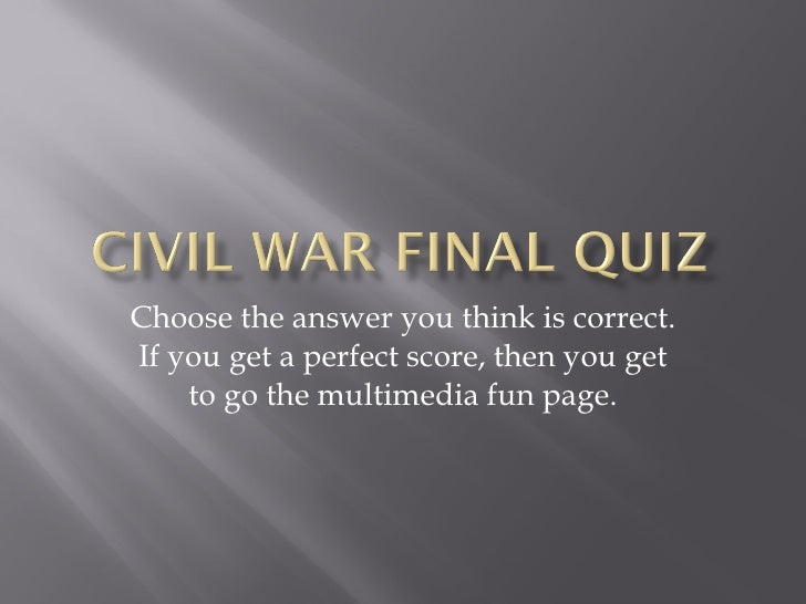 Choose the answer you think is correct. If you get a perfect score, then you get to go the multimedia fun page.