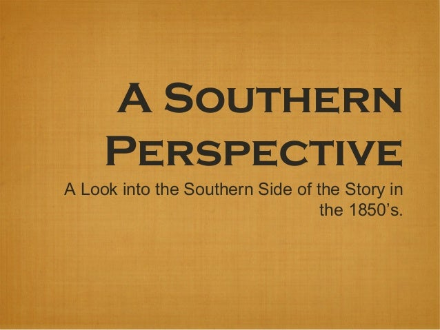 the civil war the confederate southern perspective Civil war poetry: bibliography  library of congress)  known as the laureate of the confederacy, during the first the meeting of the confederate congress in.