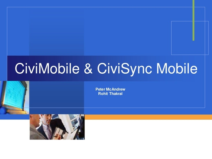 CiviMobile & CiviSync Mobile            Peter McAndrew             Rohit Thakral