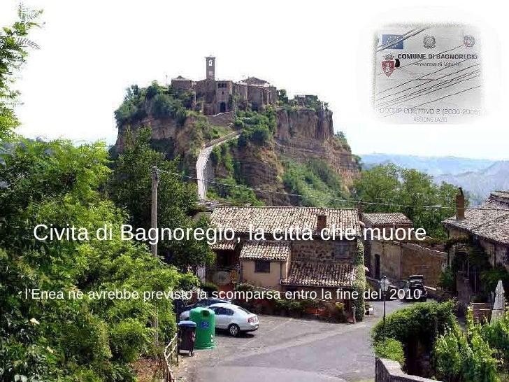 Civita di Bagnoregio, la città che muore l'Enea ne avrebbe previsto la scomparsa entro la fine del  2010