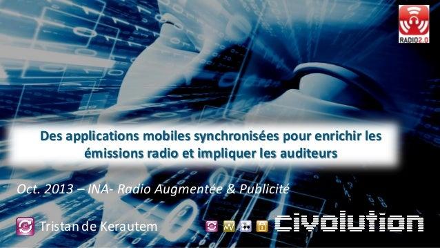 Des applications mobiles synchronisées pour enrichir les émissions radio et impliquer les auditeurs Oct. 2013 – INA- Radio...