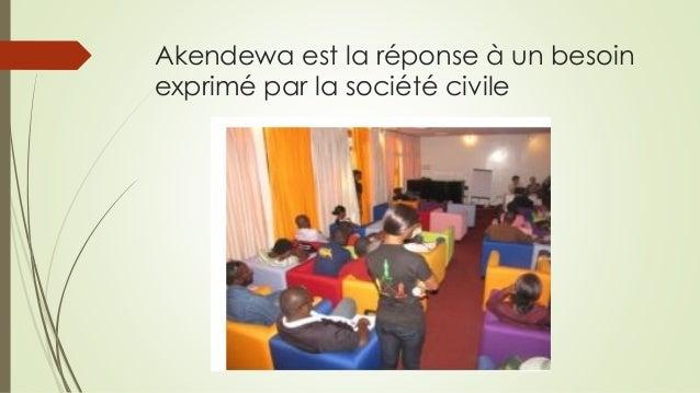 Akendewa est la réponse à un besoin exprimé par la société civile