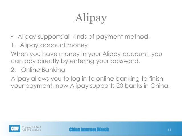 Copyright © 2013 All rights reservedCIW China Internet Watch Alipay • Alipay supports all kinds of payment method. 1. A...