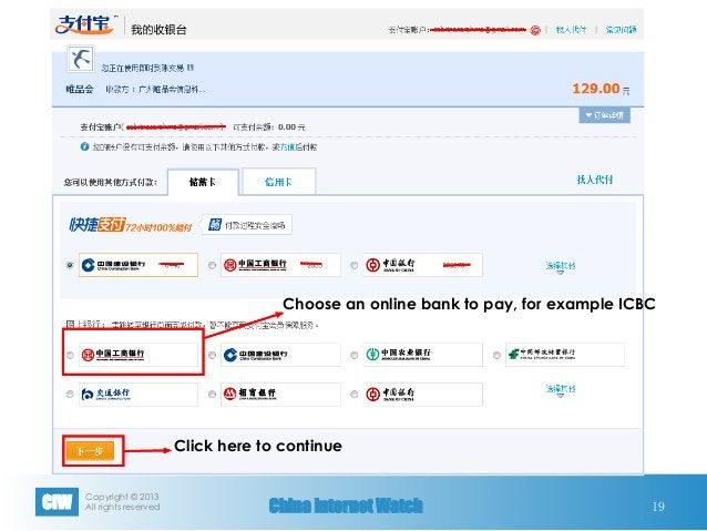 Copyright © 2013 All rights reservedCIW China Internet Watch 19 Choose an online bank to pay, for example ICBC Click here...