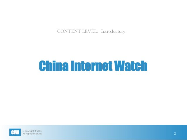 Copyright © 2013 All rights reservedCIW China Internet Watch CONTENT LEVEL: 2 Introductory