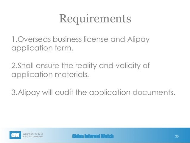 Copyright © 2013 All rights reservedCIW China Internet Watch Requirements 1.Overseas business license and Alipay applicat...