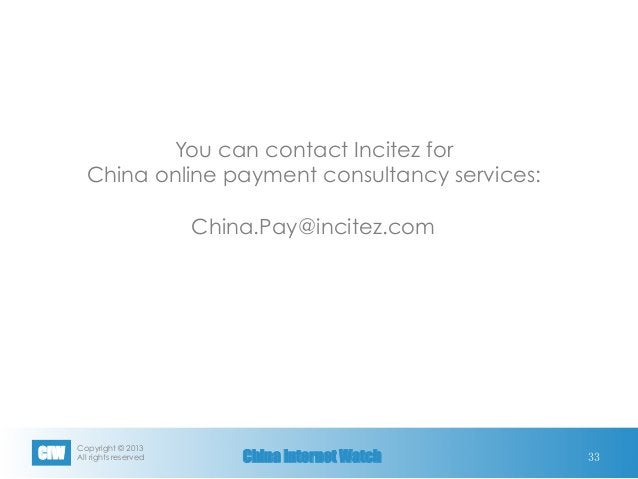 Copyright © 2013 All rights reservedCIW China Internet Watch 33 You can contact Incitez for China online payment consulta...