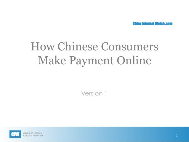 Copyright © 2013 All rights reservedCIW China Internet Watch .com How Chinese Consumers Make Payment Online Version 1 1