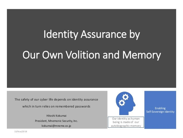 Identity Assurance by Our Own Volition and Memory The safety of our cyber life depends on identity assurance which in turn...