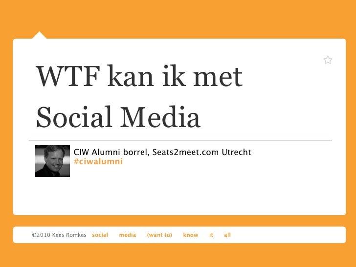 WTF kan ik metSocial Media  CIW Alumni borrel, Seats2meet.com Utrecht  #ciwalumni