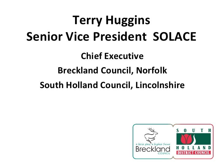 Terry Huggins Senior Vice President  SOLACE Chief Executive Breckland Council, Norfolk South Holland Council, Lincolnshire