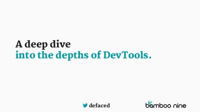 defaced A deep dive into the depths of DevTools.