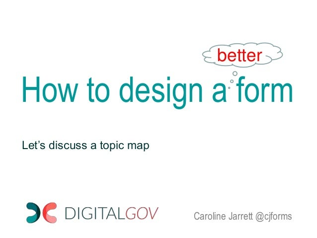 How to design a form better Let's discuss a topic map Caroline Jarrett @cjforms