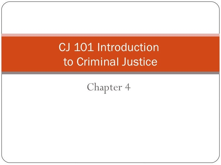 CJ 101 Introduction to Criminal Justice     Chapter 4
