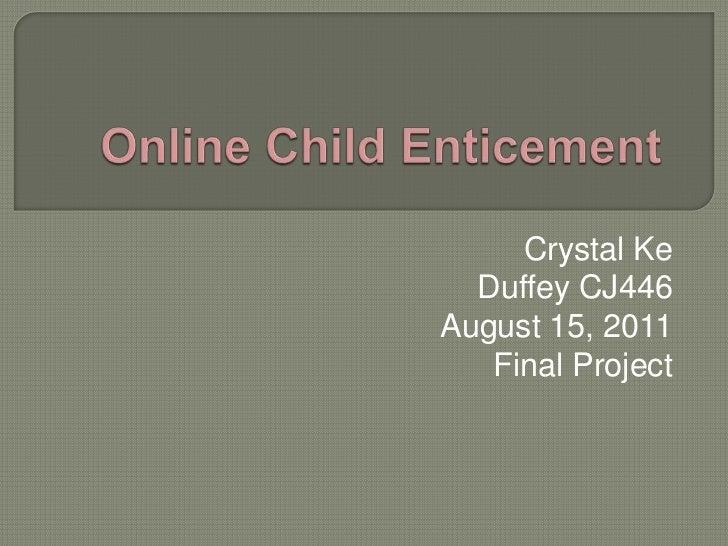 Online Child Enticement<br />Crystal Ke<br />Duffey CJ446<br />August 15, 2011<br />Final Project<br />