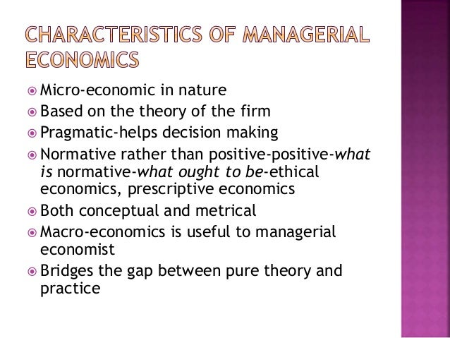 managerial economics is a normative science like psychology Why is economics considered a science like many sciences, economics has the nature and scope of managerial economics includes taking a managerial problem.