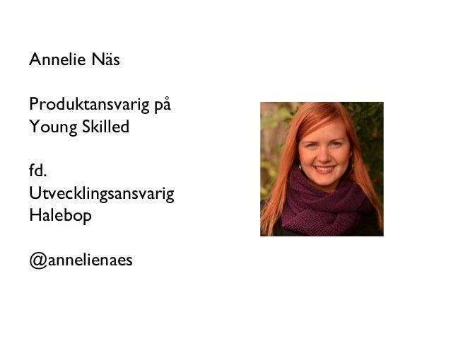 Annelie Näs Produktansvarig på Young Skilled fd. Utvecklingsansvarig Halebop @annelienaes