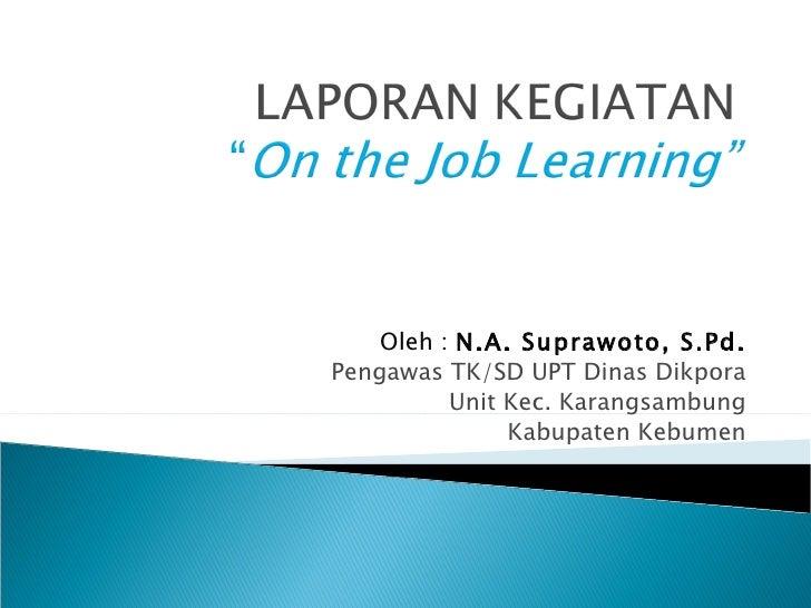 Oleh :  N.A. Suprawoto, S.Pd. Pengawas TK/SD UPT Dinas Dikpora Unit Kec. Karangsambung Kabupaten Kebumen
