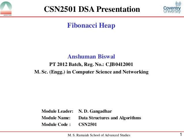 CSN2501 DSA Presentation              Fibonacci Heap              Anshuman Biswal       PT 2012 Batch, Reg. No.: CJB041200...