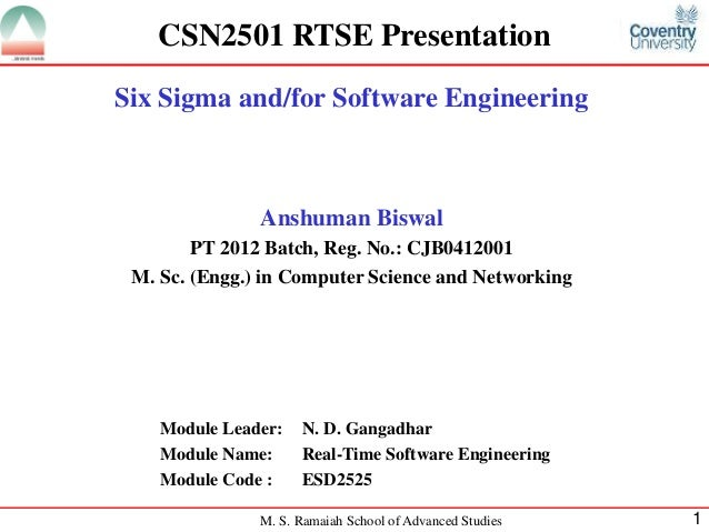 CSN2501 RTSE PresentationSix Sigma and/for Software Engineering               Anshuman Biswal        PT 2012 Batch, Reg. N...