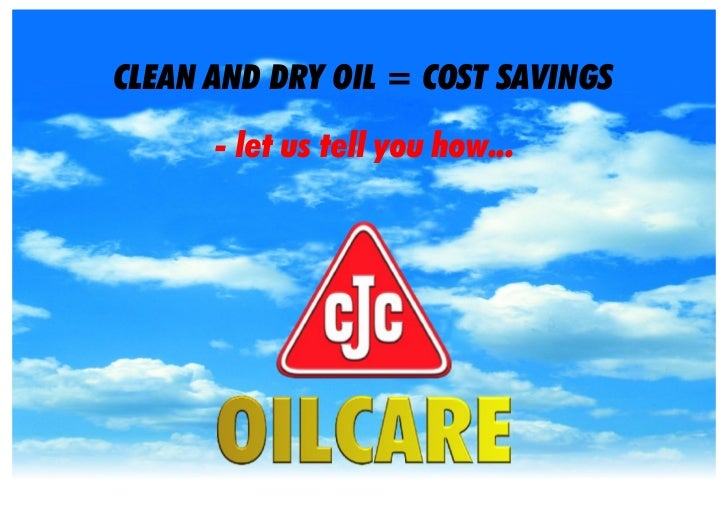 CLEAN AND DRY OIL = COST SAVINGS       - let us tell you how...