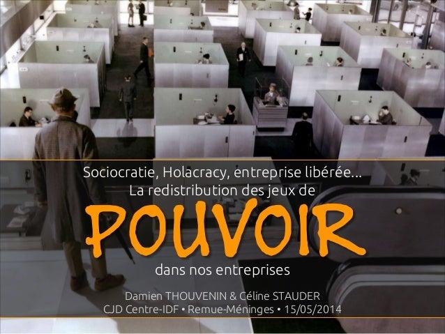 Sociocratie, Holacracy, entreprise libérée... La redistribution des jeux de dans nos entreprises Damien THOUVENIN & Céline...