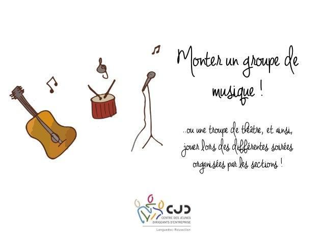 Monter un groupe de musique ! ..ou une troupe de théâtre, et ainsi, jouer lors des différentes soirées organisées par les ...