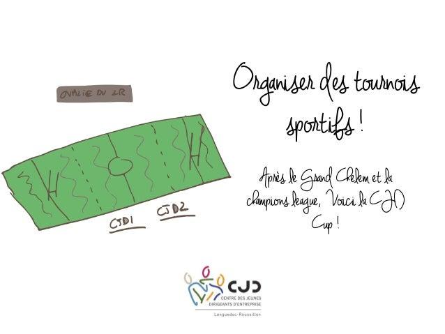 Organiser des tournois sportifs ! Après le Grand Chelem et la champions league, Voici la CJD Cup !