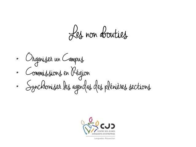 Les non abouties • Organiser un Campus • Commissions en Région • Synchroniser les agendas des plénières sections