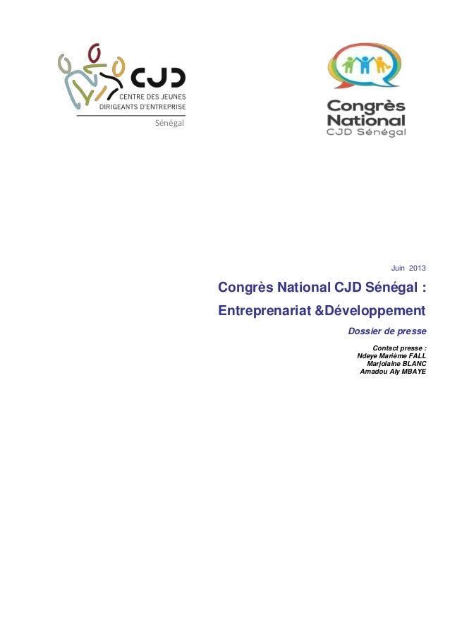 Juin 2013Congrès National CJD Sénégal :Entreprenariat &DéveloppementDossier de presseContact presse :Ndeye Marième FALLMar...