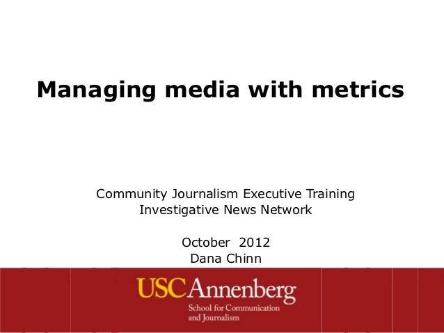 Managing media with metrics    Community Journalism Executive Training        Investigative News Network                Oc...