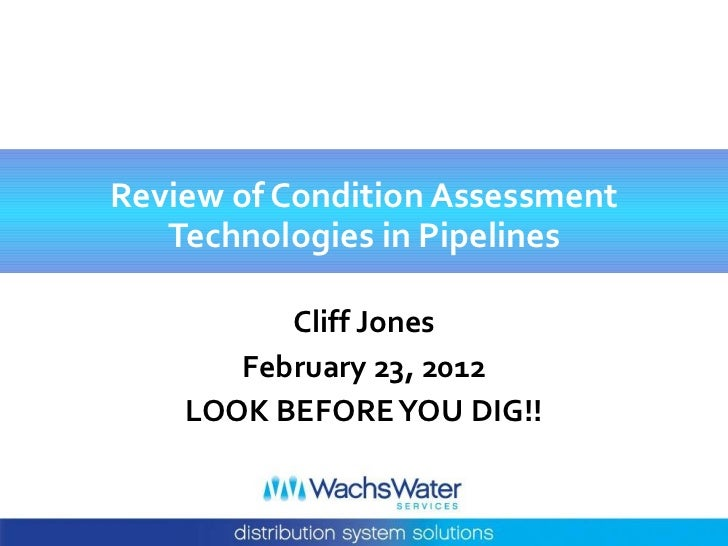 Review of Condition Assessment   Technologies in Pipelines          Cliff Jones       February 23, 2012    LOOK BEFORE YOU...
