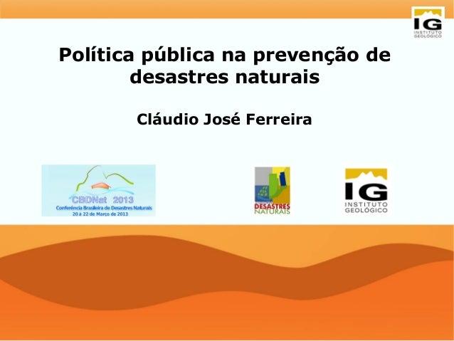 Política pública na prevenção de        desastres naturais       Cláudio José Ferreira