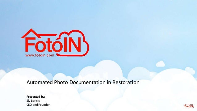 Automated Photo Documentation in Restoration Presented by: Sly Barisic CEO and Founder