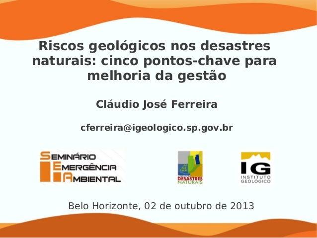 Riscos geológicos nos desastres naturais: cinco pontos-chave para melhoria da gestão Cláudio José Ferreira cferreira@igeol...