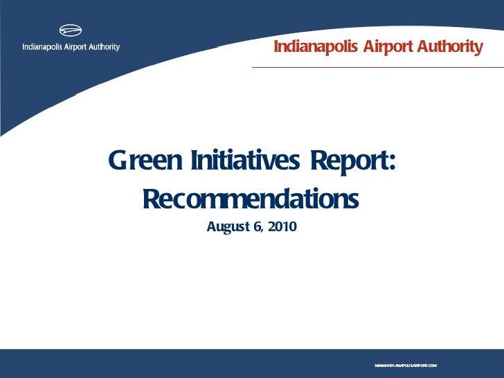 Indianapolis Airport Authority <ul><li>Green Initiatives Report: </li></ul><ul><li>Recommendations </li></ul><ul><li>Augus...