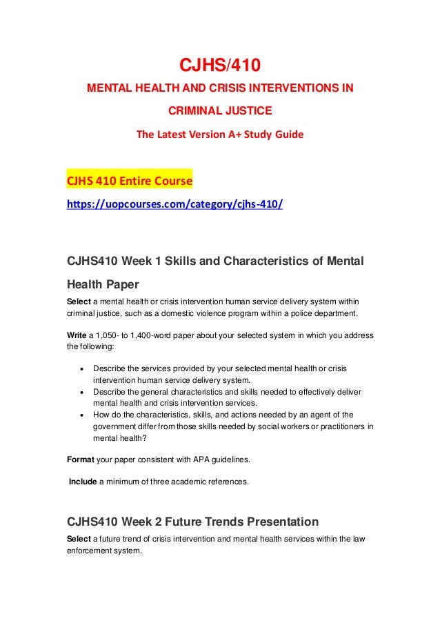 CJHS/410 MENTAL HEALTH AND CRISIS INTERVENTIONS IN CRIMINAL JUSTICE The Latest Version A+ Study Guide CJHS 410 Entire Cour...