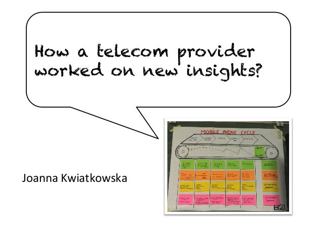 How a telecom provider worked on new insights? Joanna	   Kwiatkowska