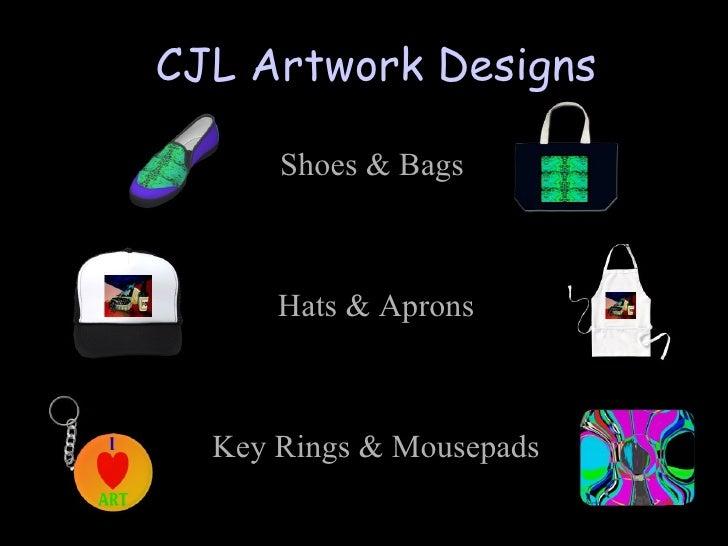 Shoes & Bags  Hats & Aprons Key Rings & Mousepads CJL Artwork Designs