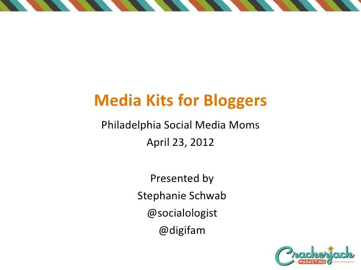Media Kits for BloggersPhiladelphia Social Media Moms         April 23, 2012         Presented by      Stephanie Schwab   ...