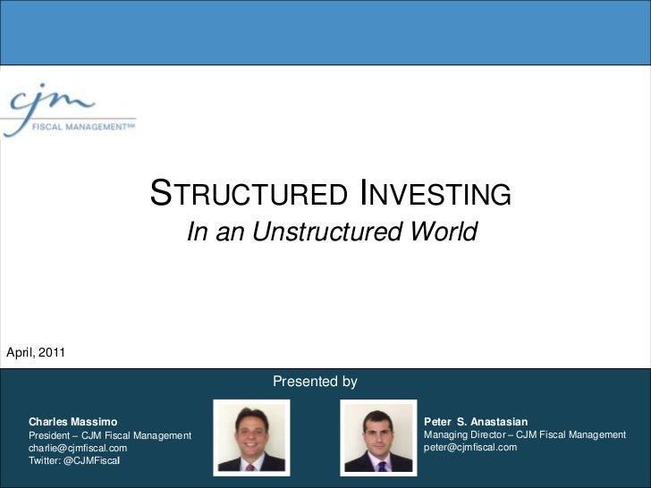 Structured InvestingIn an Unstructured World<br />April, 2011<br />Presented by<br />Peter  S. AnastasianManaging Director...