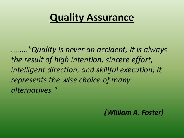 """Quality Assurance ........""""Quality is never an accident; it is always the result of high intention, sincere effort, intell..."""