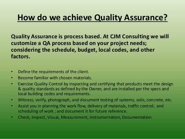 How do we achieve Quality Assurance? Quality Assurance is process based. At CJM Consulting we will customize a QA process ...